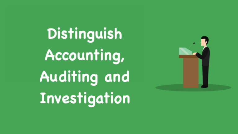 Distinguish accounting, auditing and investigation